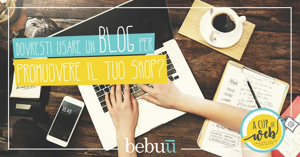 Dovresti usare un blog per promuovere il tuo shop?