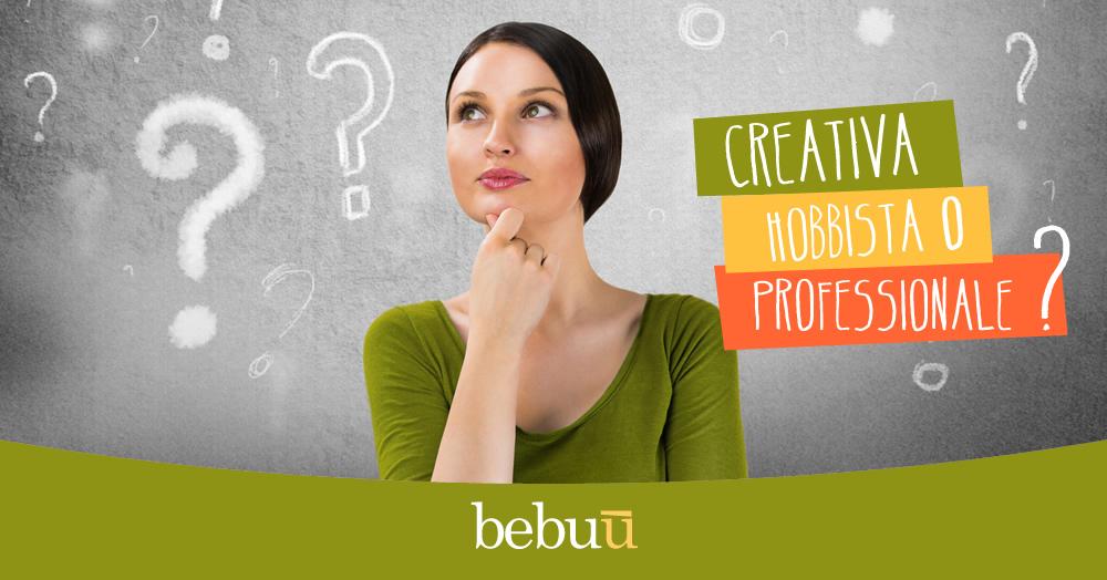 Sono una creativa… hobbista o professionale?