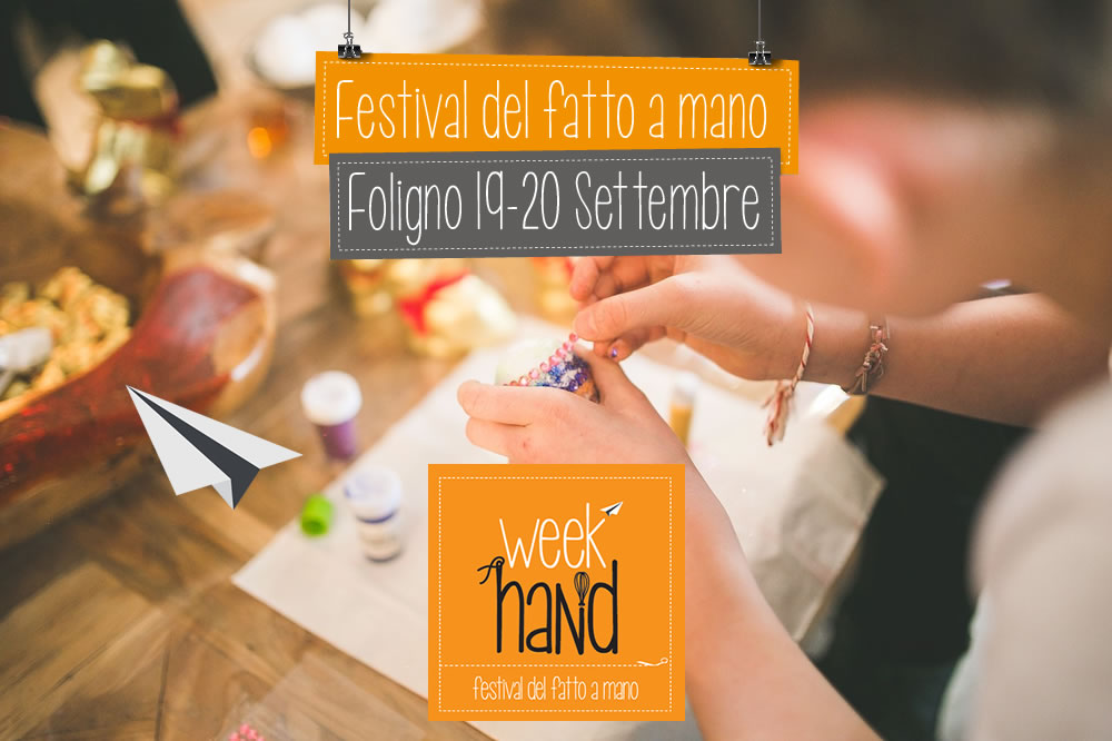 Tutti a Foligno per Week Hand - Festival del fatto a mano
