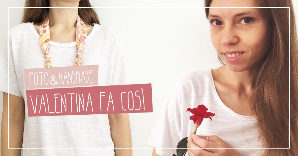 Foto & handmade: Valentina fa così!