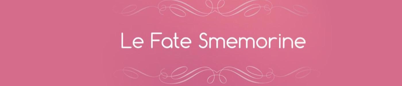 LE FATE SMEMORINE