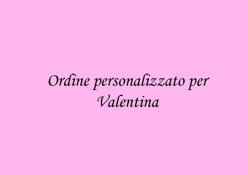 Ordine personalizzato per Valentina